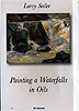 Painting a Waterfalls in Oils by Larry Seiler
