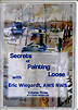 Secrets of Painting Loose: Vol 3 by Eric Wiegardt