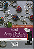 Metal Jewelry Making with a Micro Torch by Cassie Donlen