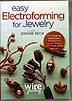 Easy Electroforming for Jewelry by Denise Peck