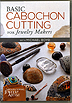 Basic Cabochon Cutting for Jewelry Makers by Michael Boyd